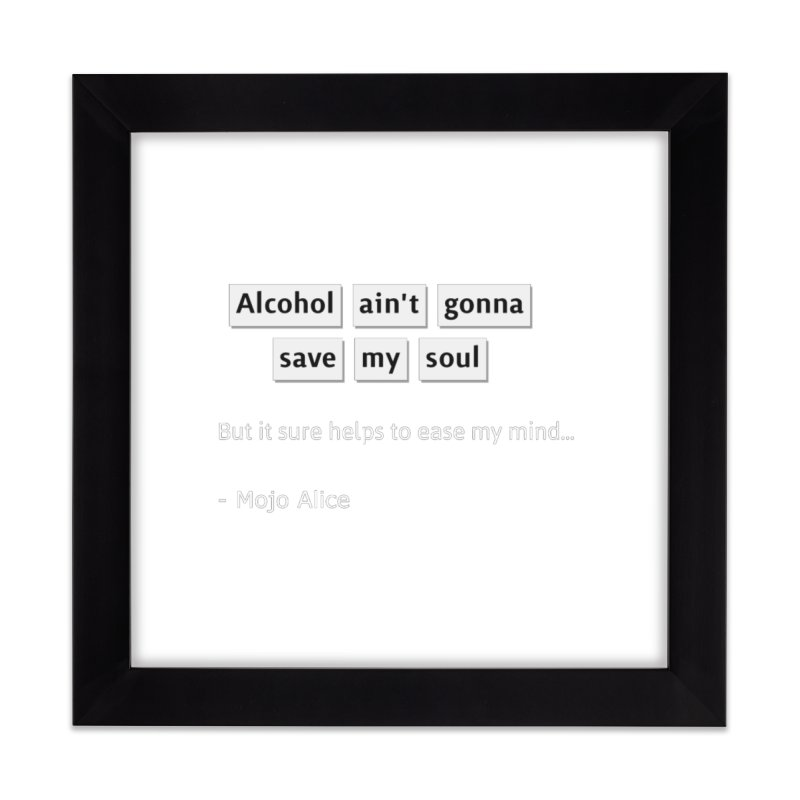 Alcohol ain't gonna save my soul Home Framed Fine Art Print by Mojo Alice Merch