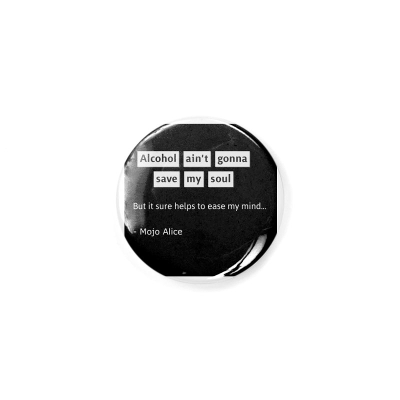 Alcohol ain't gonna save my soul Accessories Button by Mojo Alice Merch