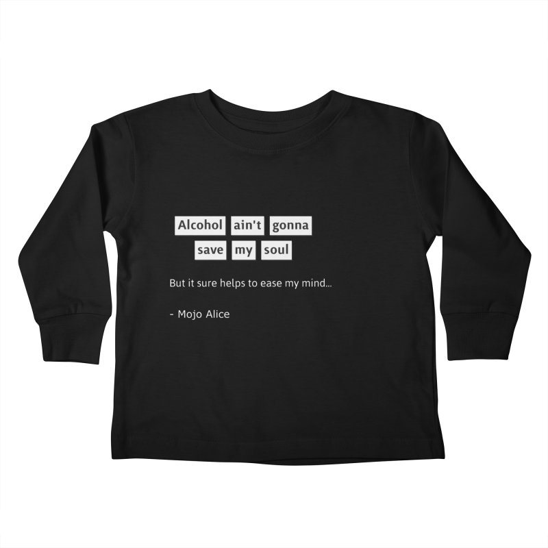Alcohol ain't gonna save my soul Kids Toddler Longsleeve T-Shirt by Mojo Alice Merch