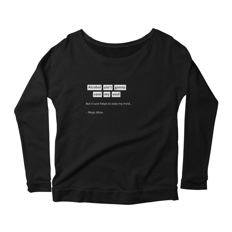 Alcohol ain't gonna save my soul Women's Longsleeve T-Shirt by Mojo Alice Merch