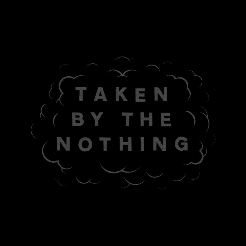Taken by the Nothing by Andy Pitts Artist Shop