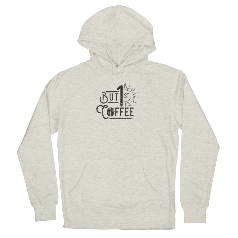 Bust First, Coffee Men's Pullover Hoody by moniquemodern's Artist Shop