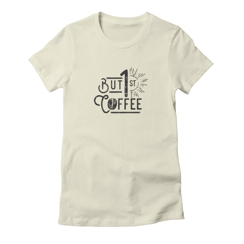 Bust First, Coffee Women's Fitted T-Shirt by moniquemodern's Artist Shop