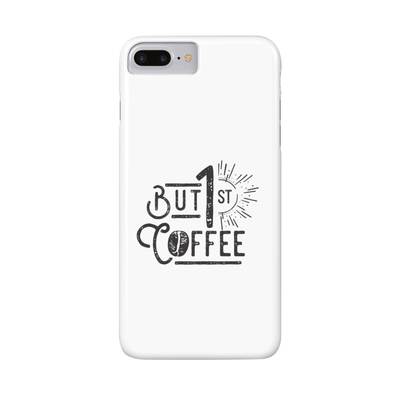 Bust First, Coffee Accessories Phone Case by moniquemodern's Artist Shop