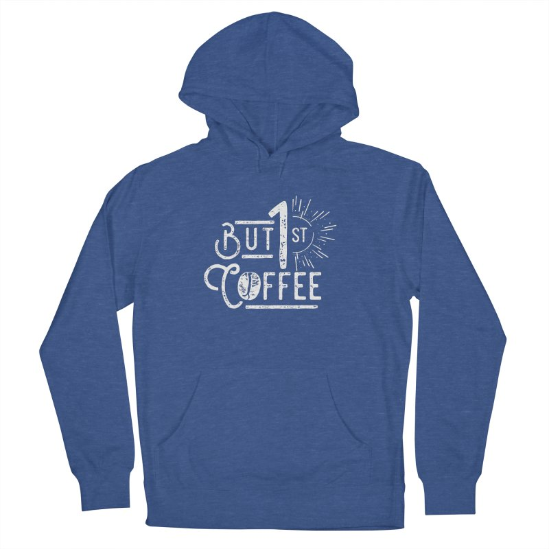 But First Coffee - White Men's Pullover Hoody by moniquemodern's Artist Shop