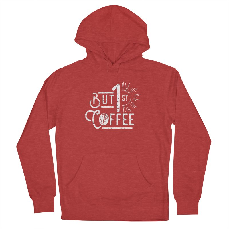 But First Coffee - White Men's French Terry Pullover Hoody by moniquemodern's Artist Shop