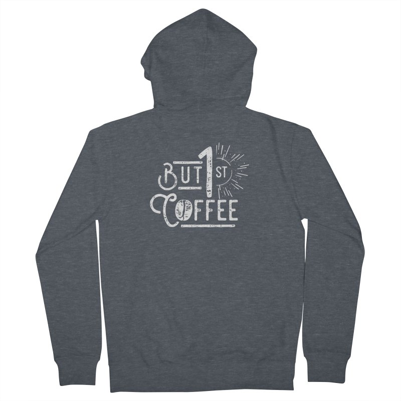 But First Coffee - White Women's Zip-Up Hoody by moniquemodern's Artist Shop
