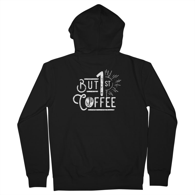 But First Coffee - White Men's Zip-Up Hoody by moniquemodern's Artist Shop