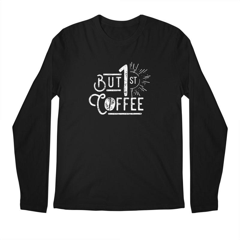 But First Coffee - White Men's Longsleeve T-Shirt by moniquemodern's Artist Shop