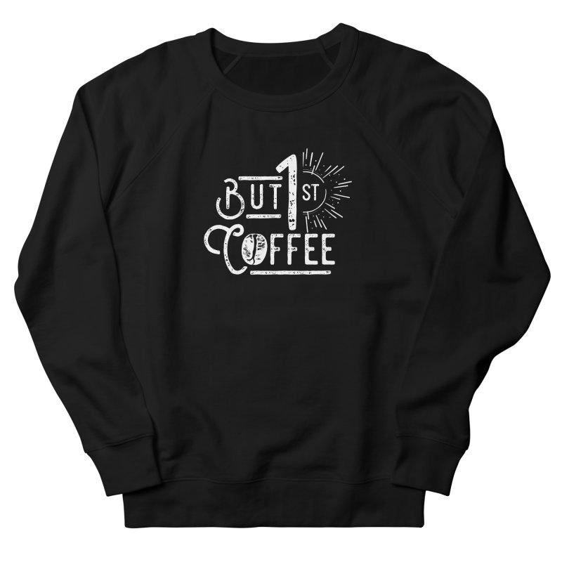 But First Coffee - White Women's Sweatshirt by moniquemodern's Artist Shop