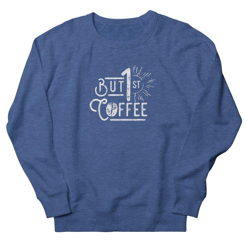 But First Coffee - White Men's Sweatshirt by moniquemodern's Artist Shop