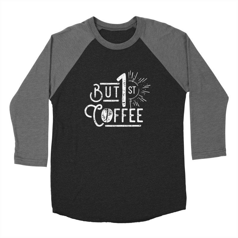 But First Coffee - White Women's Baseball Triblend T-Shirt by moniquemodern's Artist Shop