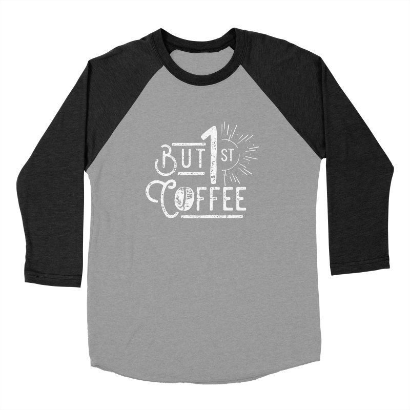 But First Coffee - White Men's Baseball Triblend T-Shirt by moniquemodern's Artist Shop