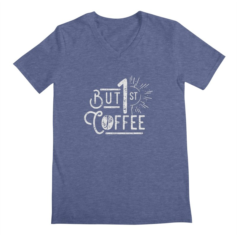 But First Coffee - White Men's V-Neck by moniquemodern's Artist Shop