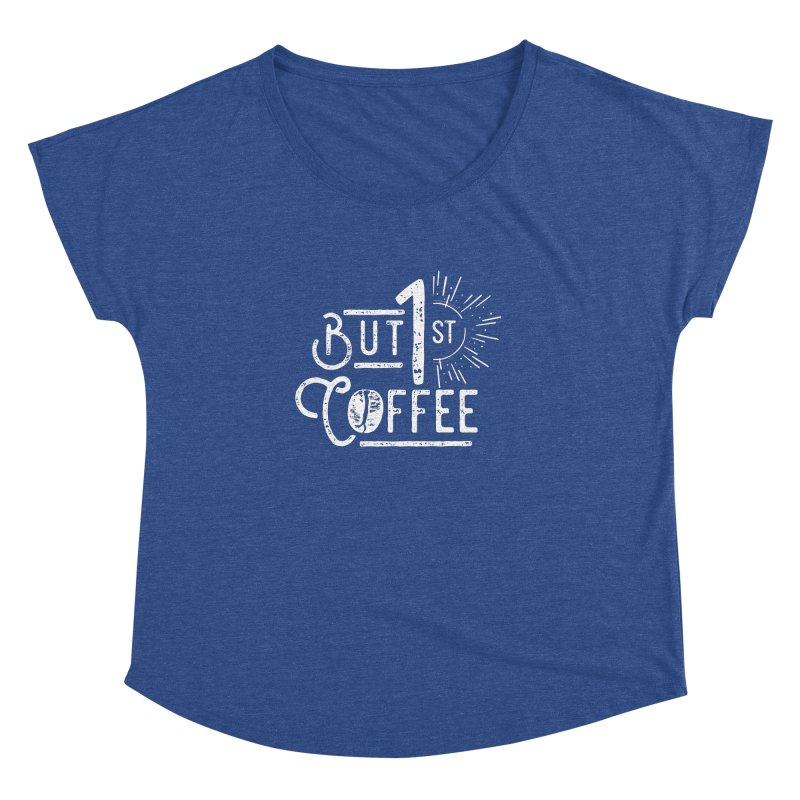 But First Coffee - White Women's Dolman by moniquemodern's Artist Shop