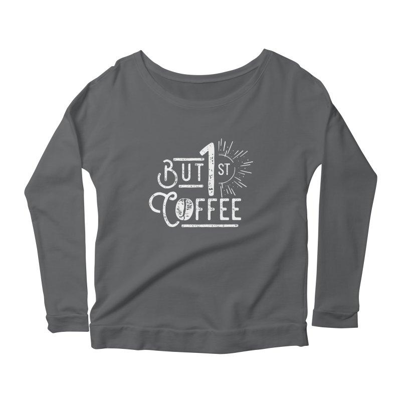 But First Coffee - White Women's Scoop Neck Longsleeve T-Shirt by moniquemodern's Artist Shop