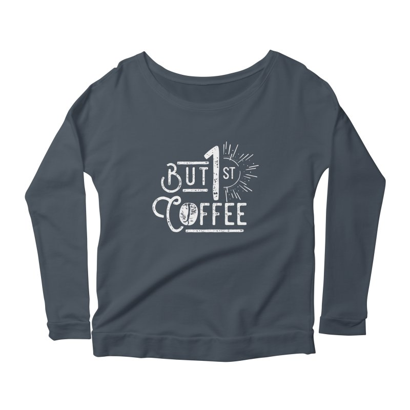 But First Coffee - White Women's Longsleeve Scoopneck  by moniquemodern's Artist Shop