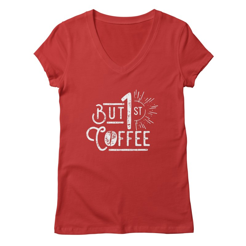 But First Coffee - White Women's V-Neck by moniquemodern's Artist Shop
