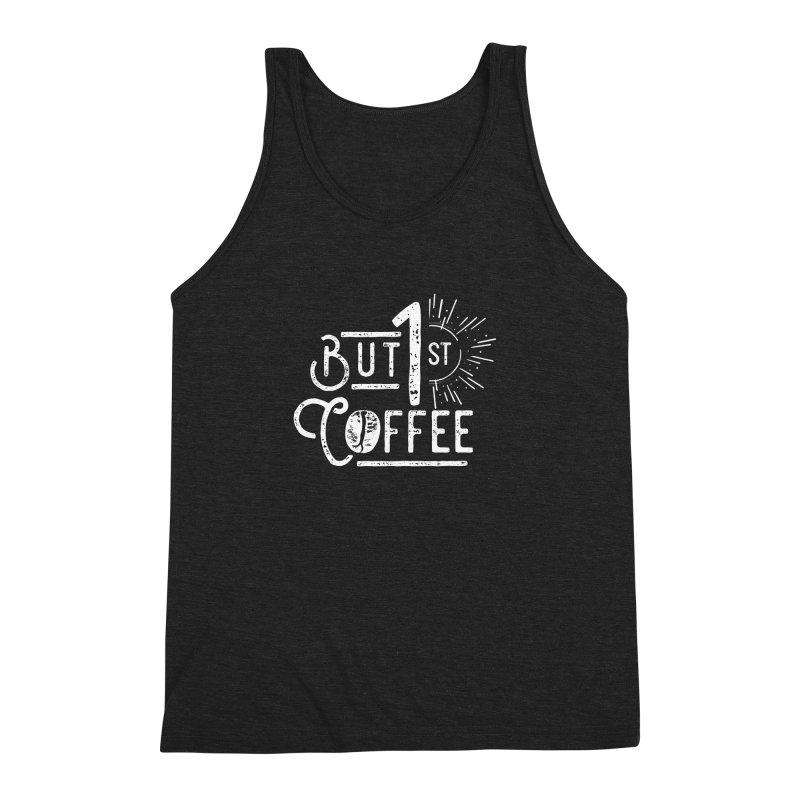 But First Coffee - White Men's Triblend Tank by moniquemodern's Artist Shop