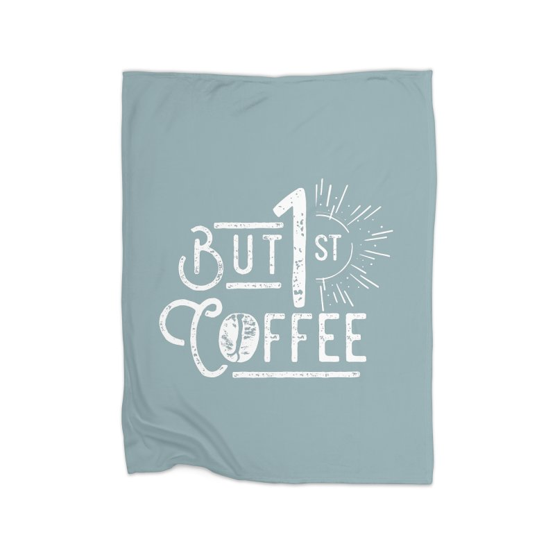 But First Coffee - White Home Blanket by moniquemodern's Artist Shop