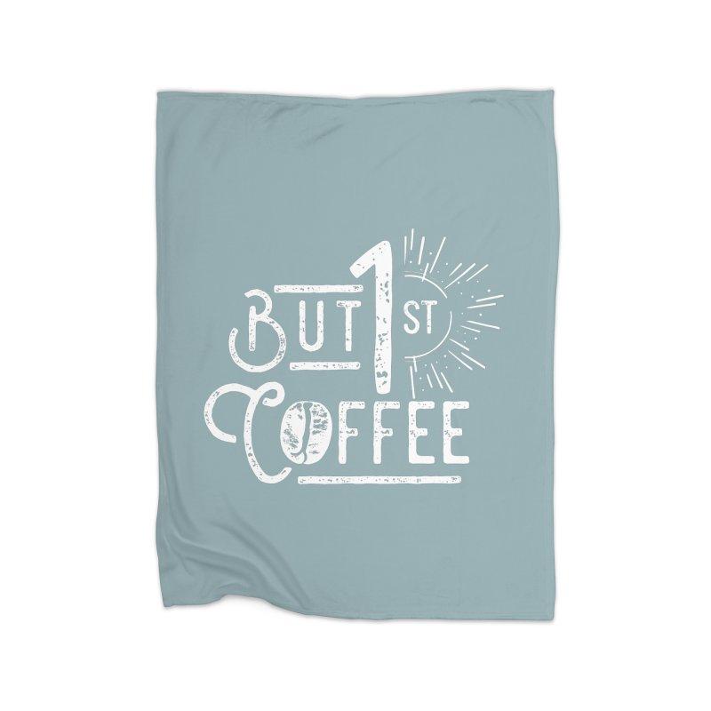 But First Coffee - White Home Fleece Blanket Blanket by moniquemodern's Artist Shop