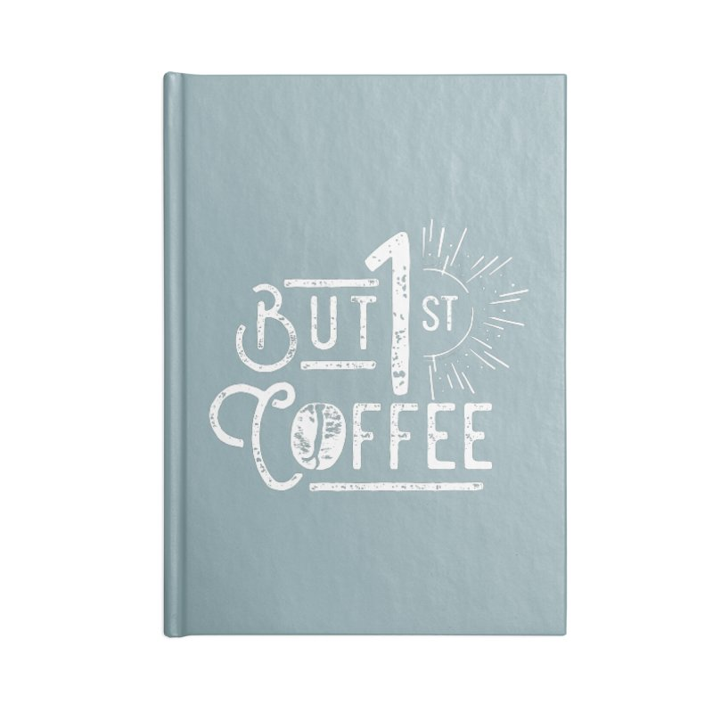 But First Coffee - White Accessories Notebook by moniquemodern's Artist Shop