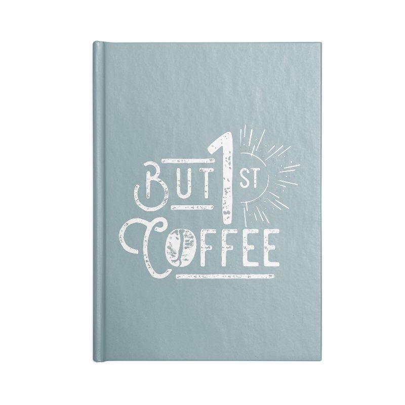But First Coffee - White Accessories Blank Journal Notebook by moniquemodern's Artist Shop
