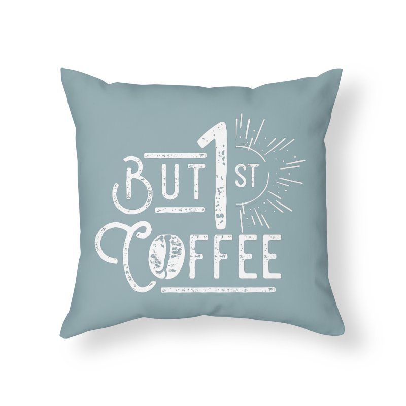 But First Coffee - White   by moniquemodern's Artist Shop