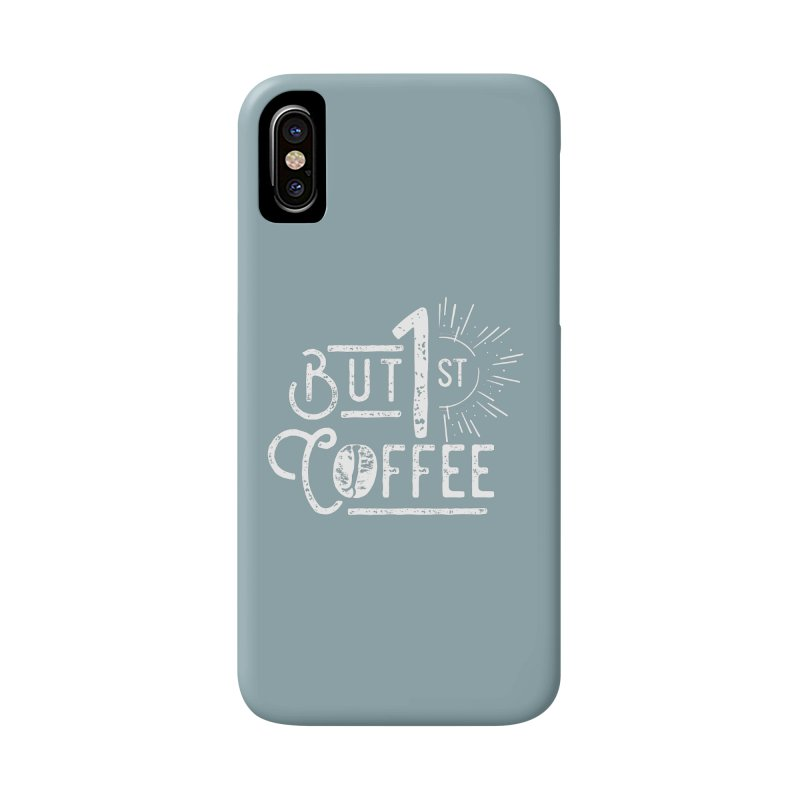 But First Coffee - White Accessories Phone Case by moniquemodern's Artist Shop