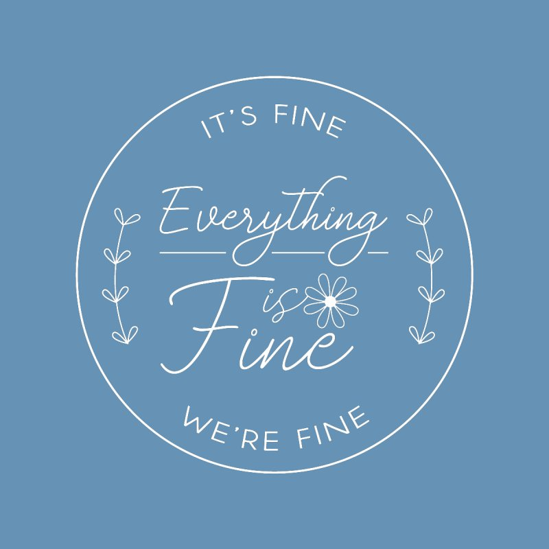 It's Fine We'Re Fine None  by moniquemodern's Artist Shop