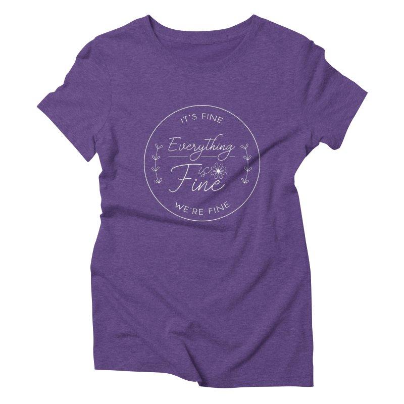 It's Fine We'Re Fine Women's Triblend T-Shirt by moniquemodern's Artist Shop