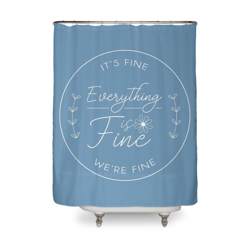 It's Fine We'Re Fine Home Shower Curtain by moniquemodern's Artist Shop
