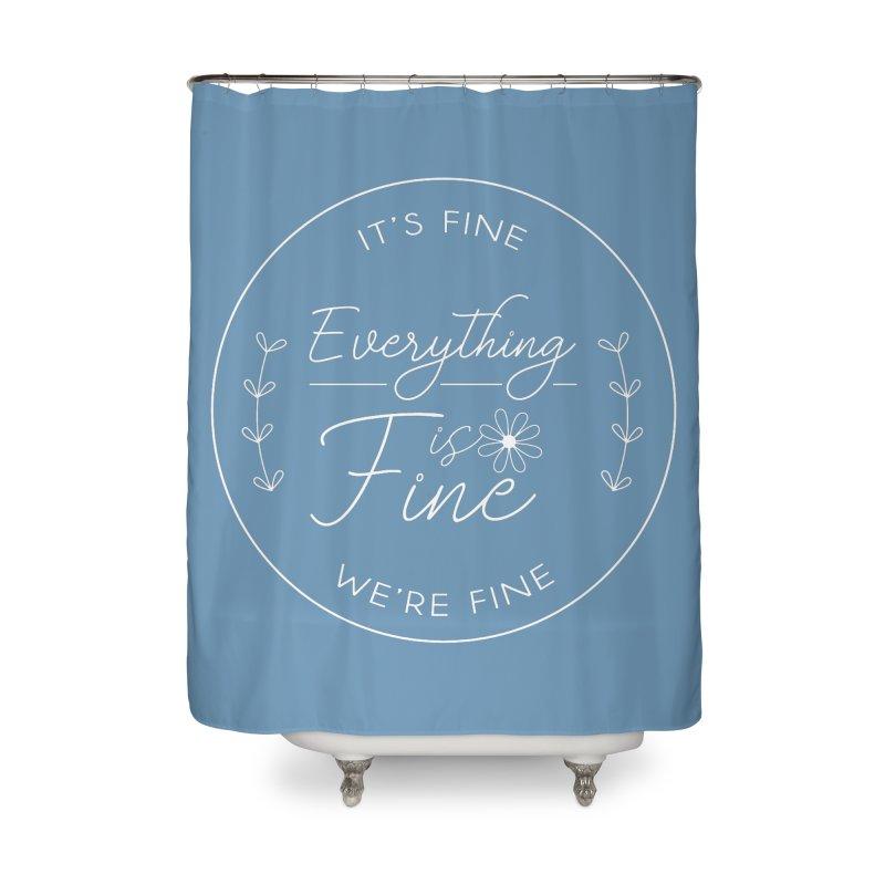 It's Fine We'Re Fine Home Shower Curtain by moniquemodern's Artist Shop