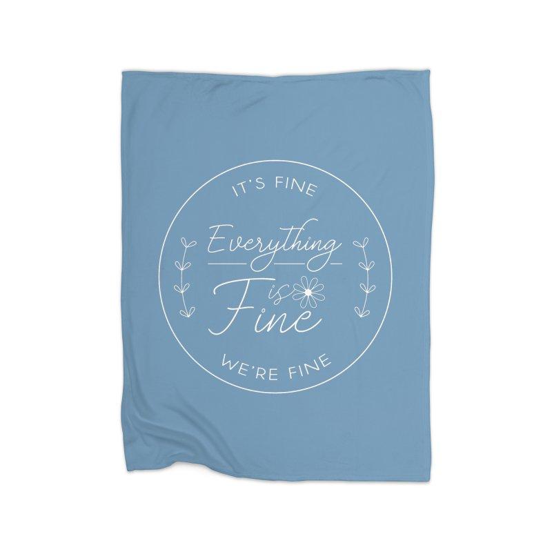 It's Fine We'Re Fine Home Blanket by moniquemodern's Artist Shop