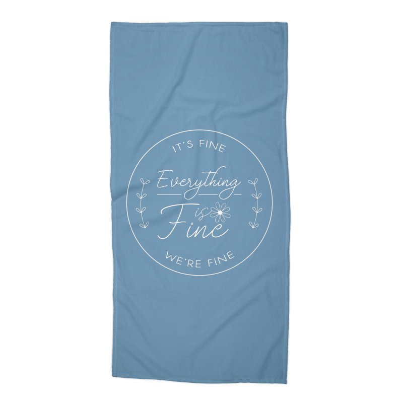 It's Fine We'Re Fine Accessories Beach Towel by moniquemodern's Artist Shop