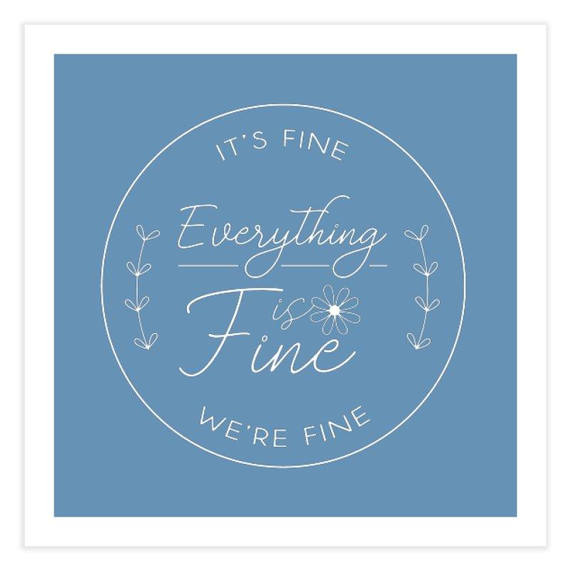 It's Fine We'Re Fine Home Fine Art Print by moniquemodern's Artist Shop