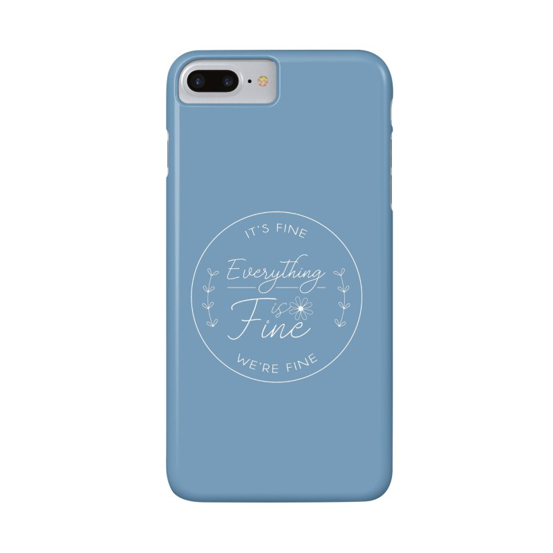 It's Fine We'Re Fine Accessories Phone Case by moniquemodern's Artist Shop