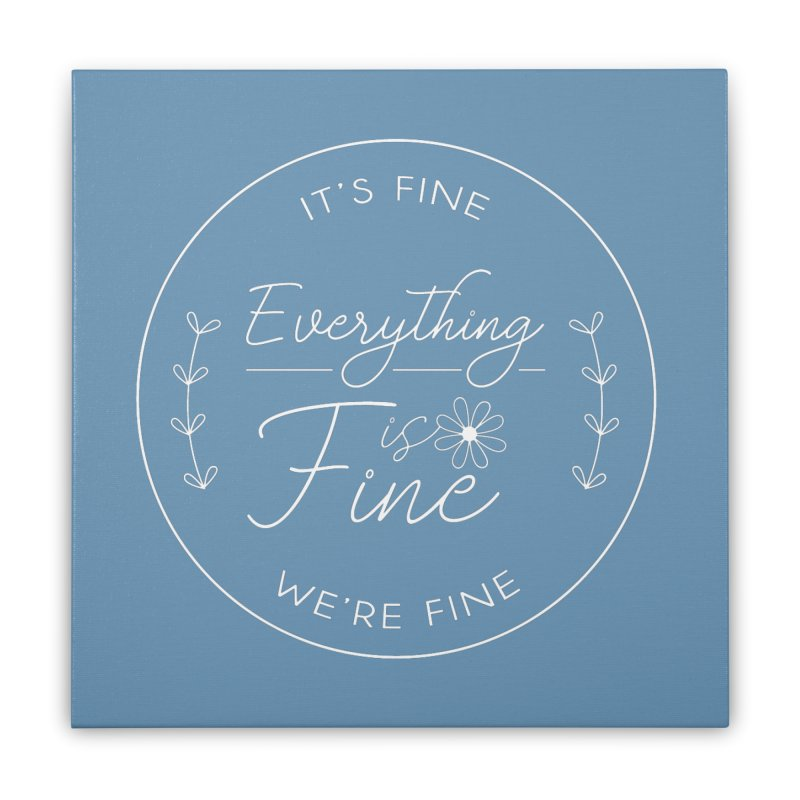 It's Fine We'Re Fine Home Stretched Canvas by moniquemodern's Artist Shop