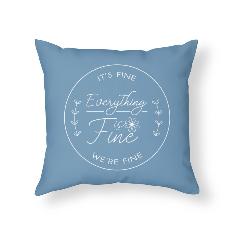 It's Fine We'Re Fine Home Throw Pillow by moniquemodern's Artist Shop