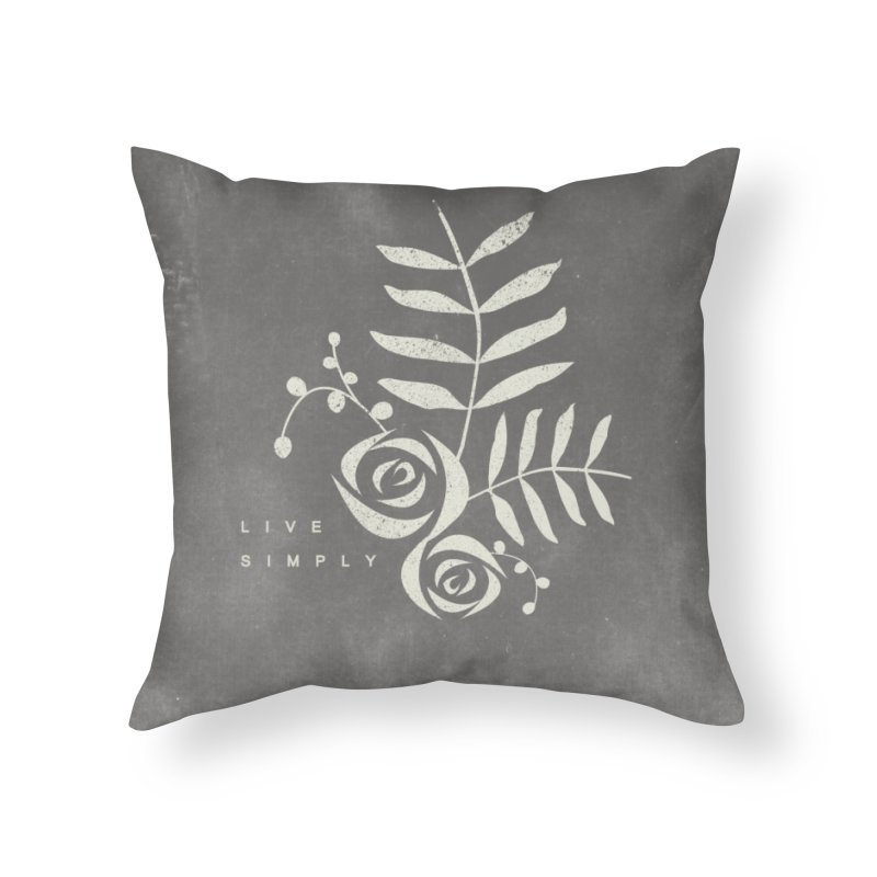Live Simply Home Throw Pillow by moniquemodern's Artist Shop