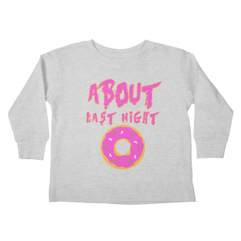 About Last Night's Donut  Kids Toddler Longsleeve T-Shirt by Monkeys Fighting Robots' Artist Shop