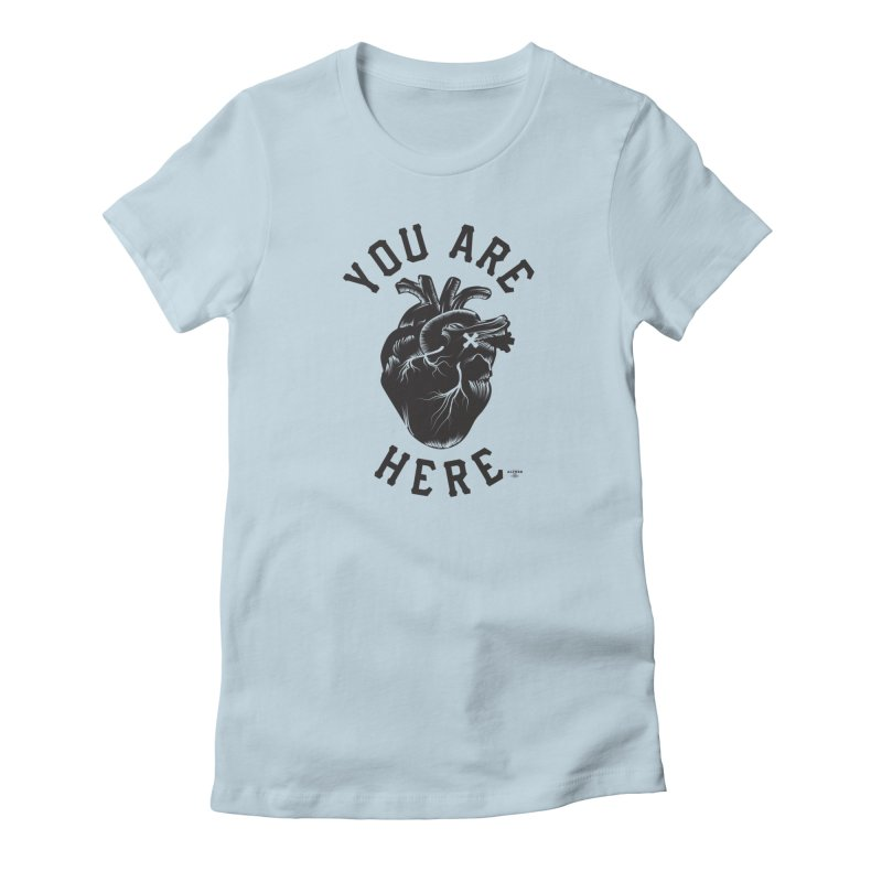 You are here Women's T-Shirt by MonsieurAlfred's Artist Shop