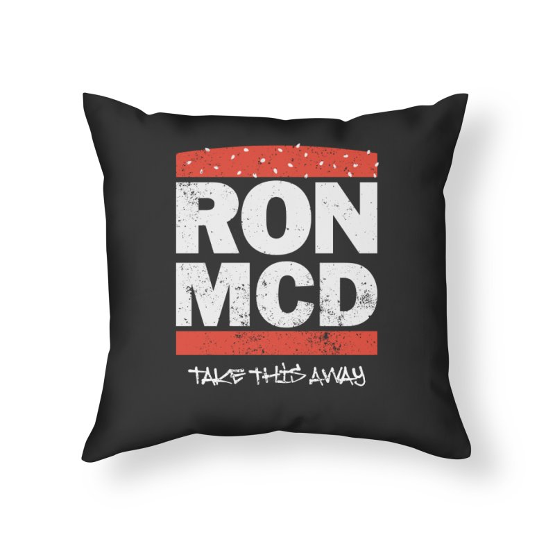 Ron-MCD Home Throw Pillow by monsieurgordon's Artist Shop