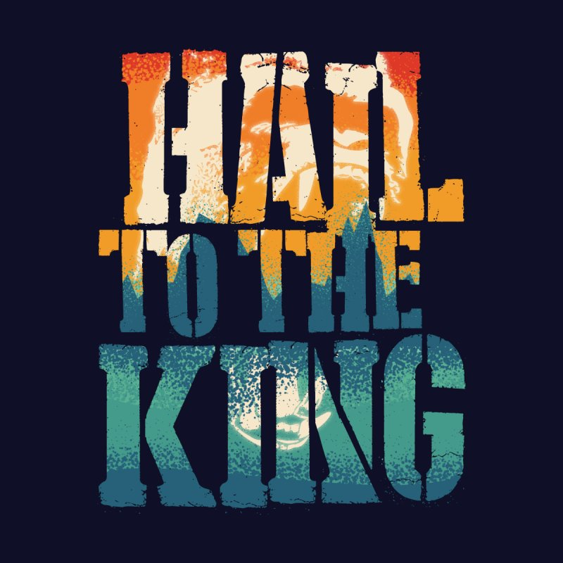 Hail To The King by monsieurgordon's Artist Shop