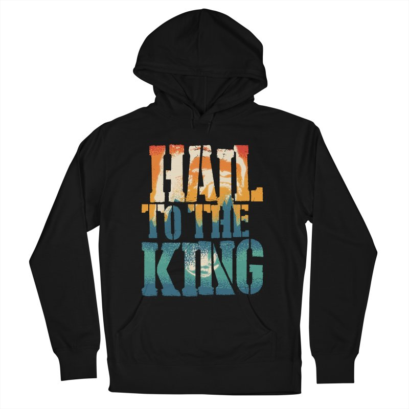 Hail To The King Men's French Terry Pullover Hoody by monsieurgordon's Artist Shop