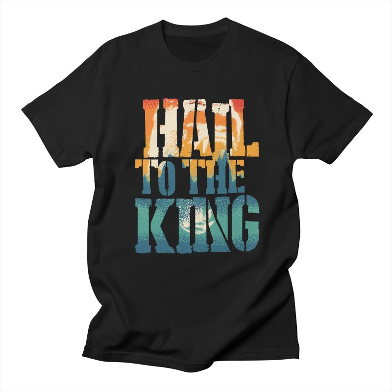 Hail To The King Women's Regular Unisex T-Shirt by monsieurgordon's Artist Shop
