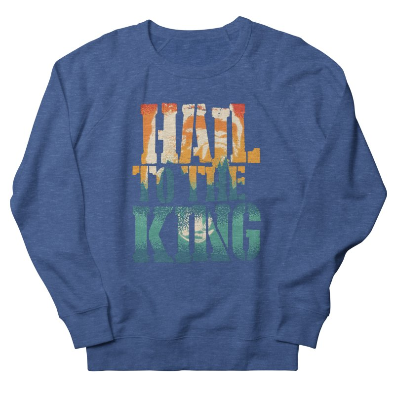 Hail To The King Women's French Terry Sweatshirt by monsieurgordon's Artist Shop