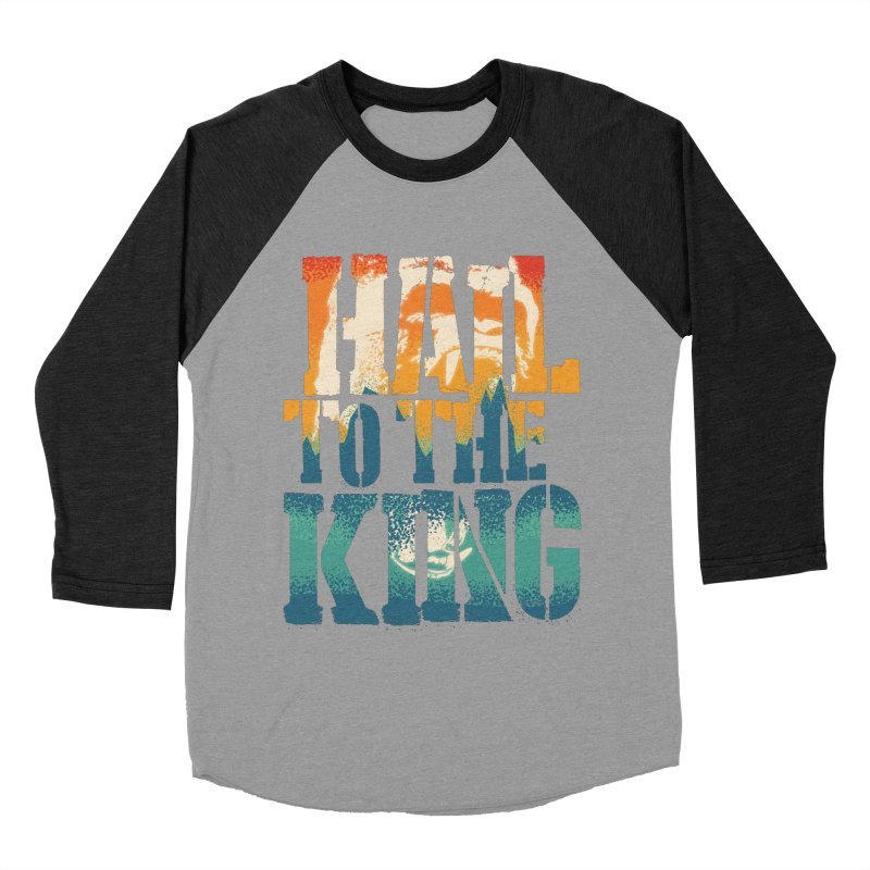 Hail To The King Women's Baseball Triblend T-Shirt by monsieurgordon's Artist Shop