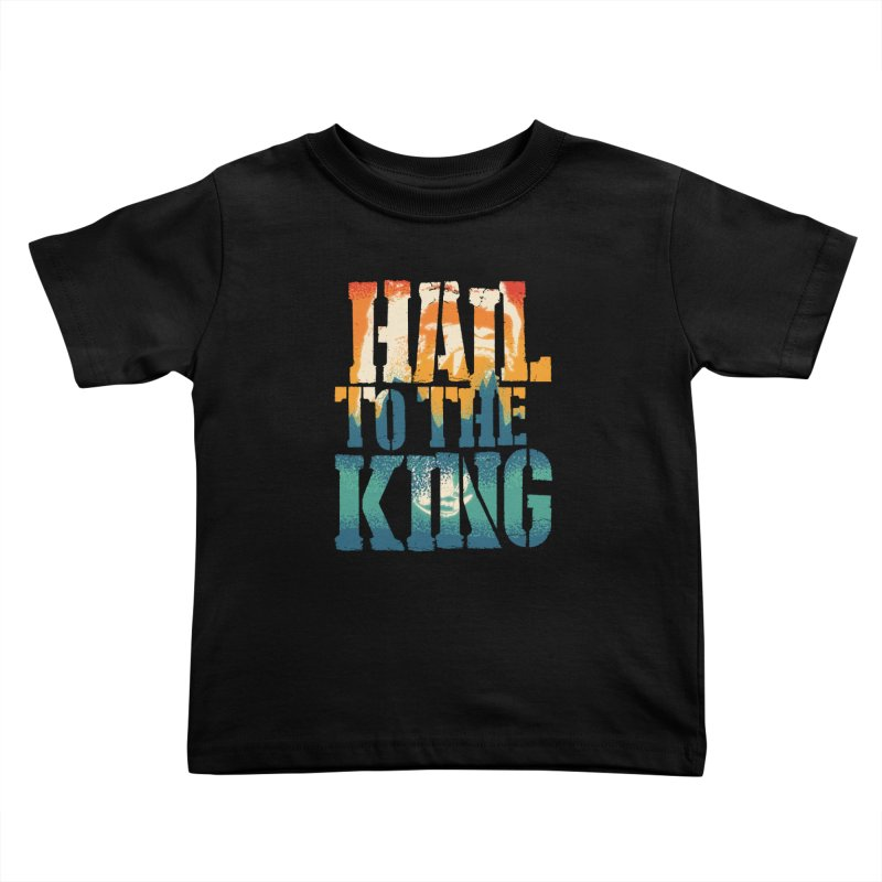Hail To The King Kids Toddler T-Shirt by monsieurgordon's Artist Shop