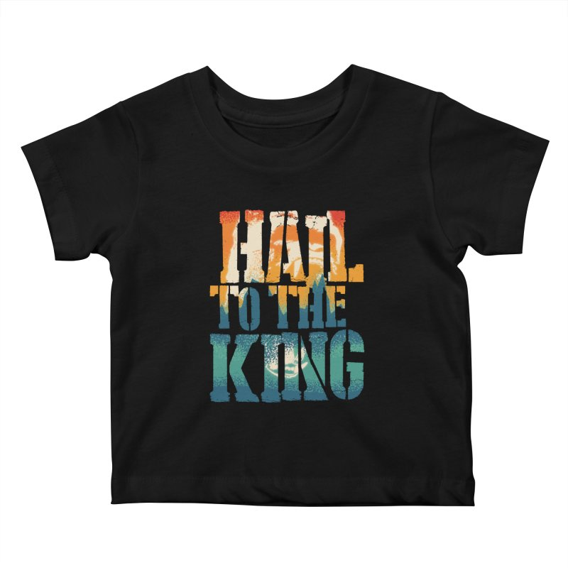 Hail To The King Kids Baby T-Shirt by monsieurgordon's Artist Shop